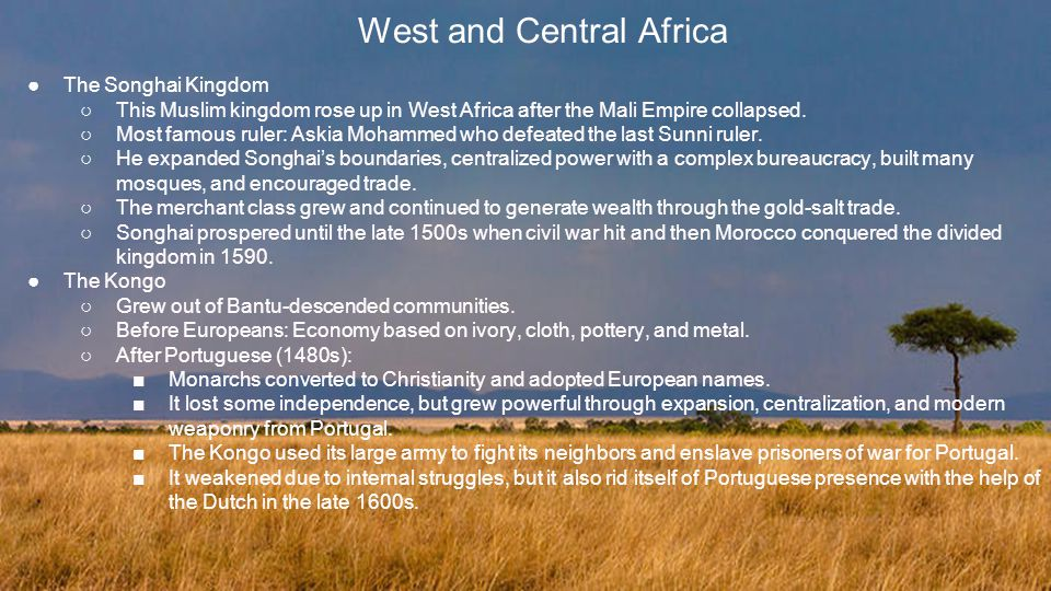 West and Central Africa ●The Songhai Kingdom ○This Muslim kingdom rose up in West Africa after the Mali Empire collapsed.