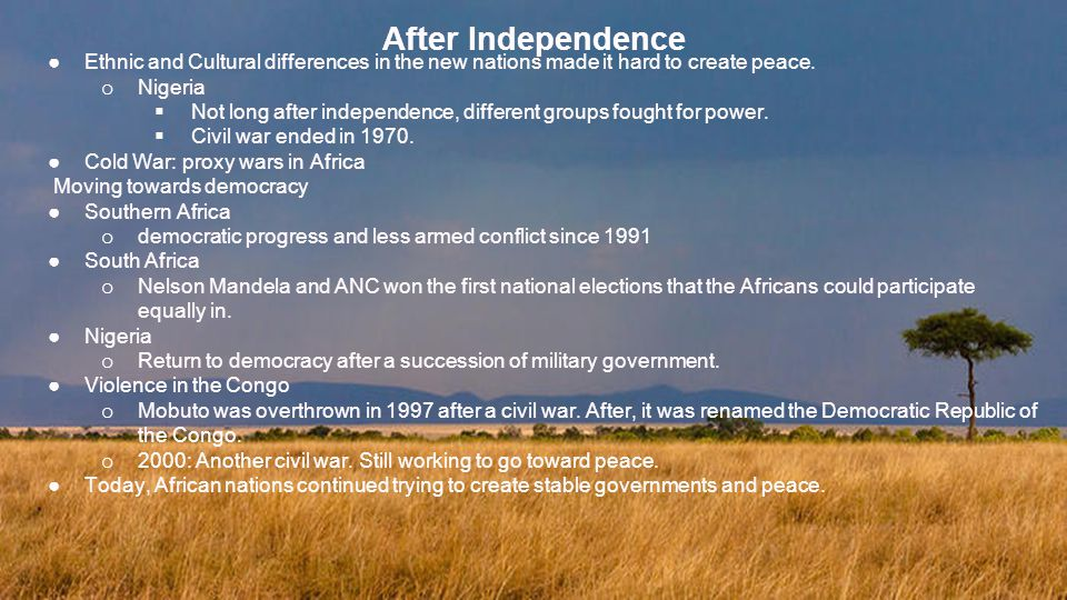 After Independence ●Ethnic and Cultural differences in the new nations made it hard to create peace.