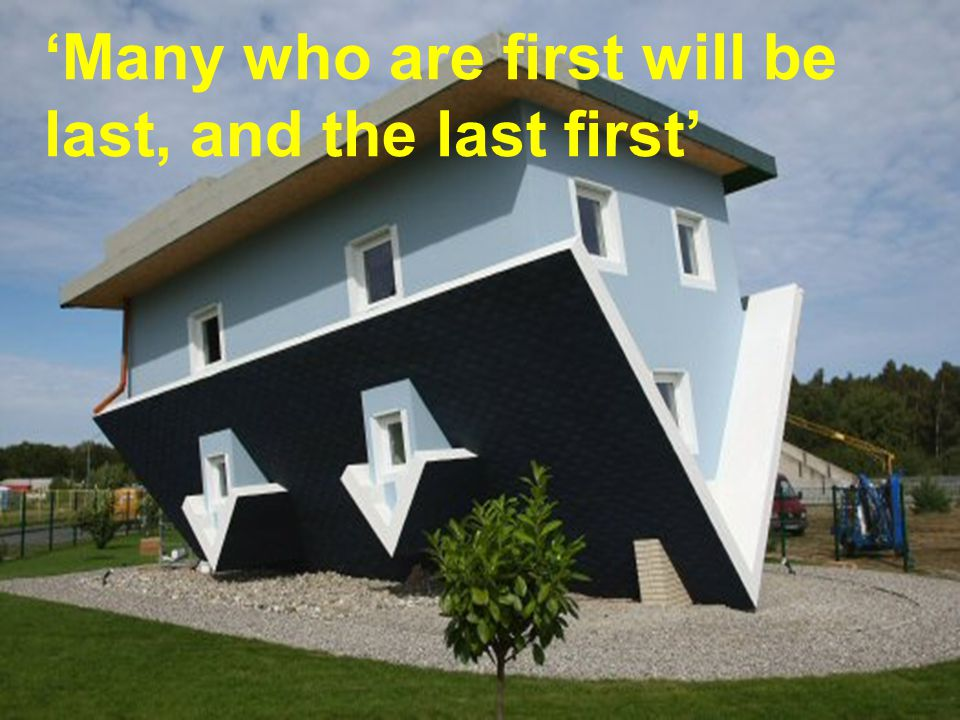 'Many who are first will be last, and the last first'