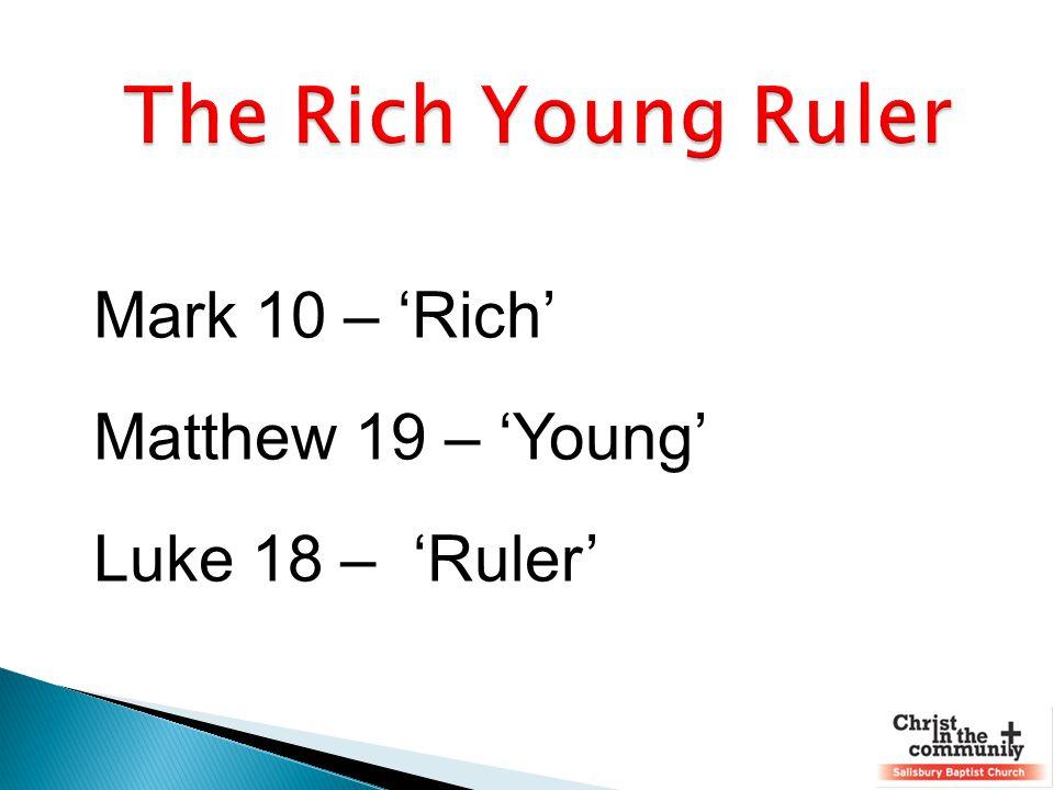 Mark 10 – 'Rich' Matthew 19 – 'Young' Luke 18 – 'Ruler'