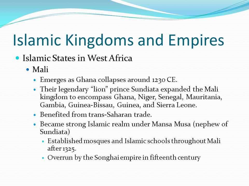 Islamic Kingdoms and Empires Islamic States in West Africa Mali Emerges as Ghana collapses around 1230 CE.