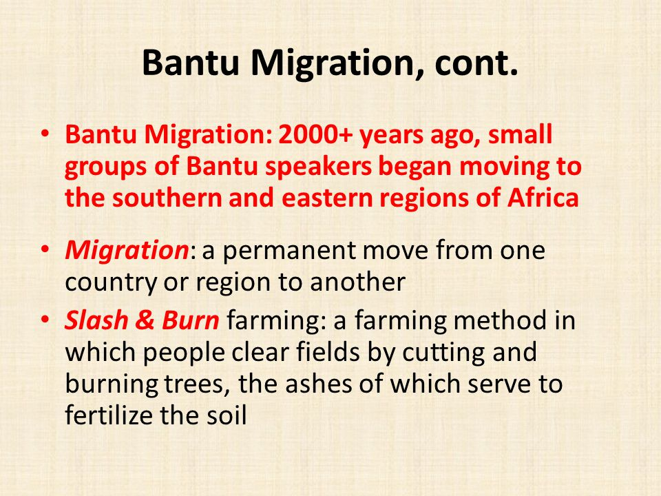 Bantu Migration, cont. Bantu Migration: 2000+ years ago, small groups of Bantu speakers began moving to the southern and eastern regions of Africa Mig