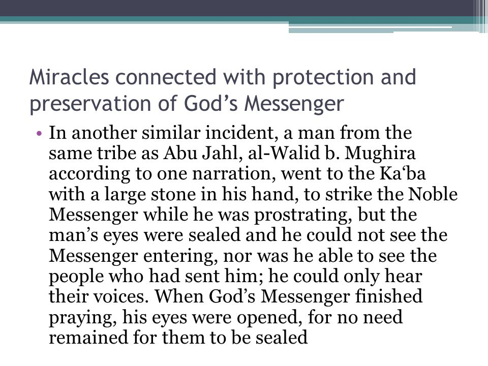 Miracles connected with protection and preservation of God's Messenger In another similar incident, a man from the same tribe as Abu Jahl, al-Walid b.