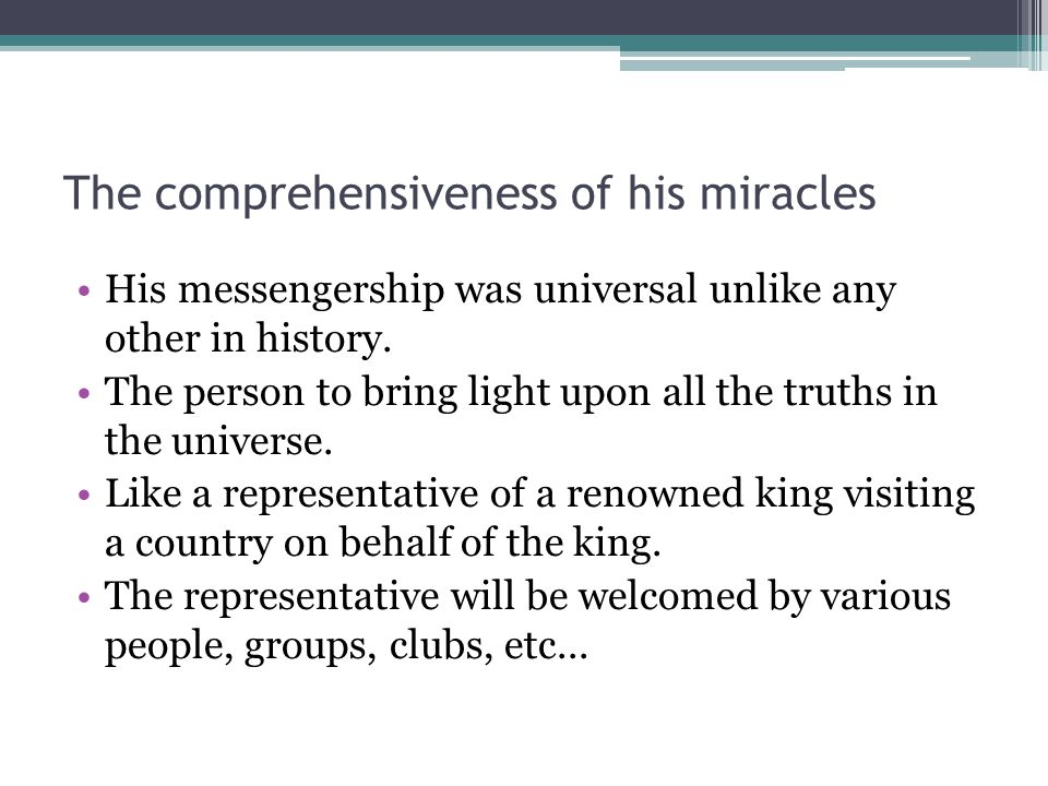 The comprehensiveness of his miracles His messengership was universal unlike any other in history.