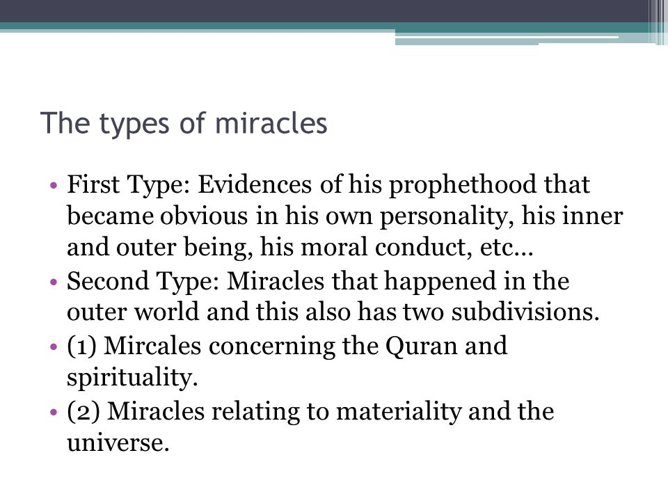 The types of miracles First Type: Evidences of his prophethood that became obvious in his own personality, his inner and outer being, his moral conduct, etc...