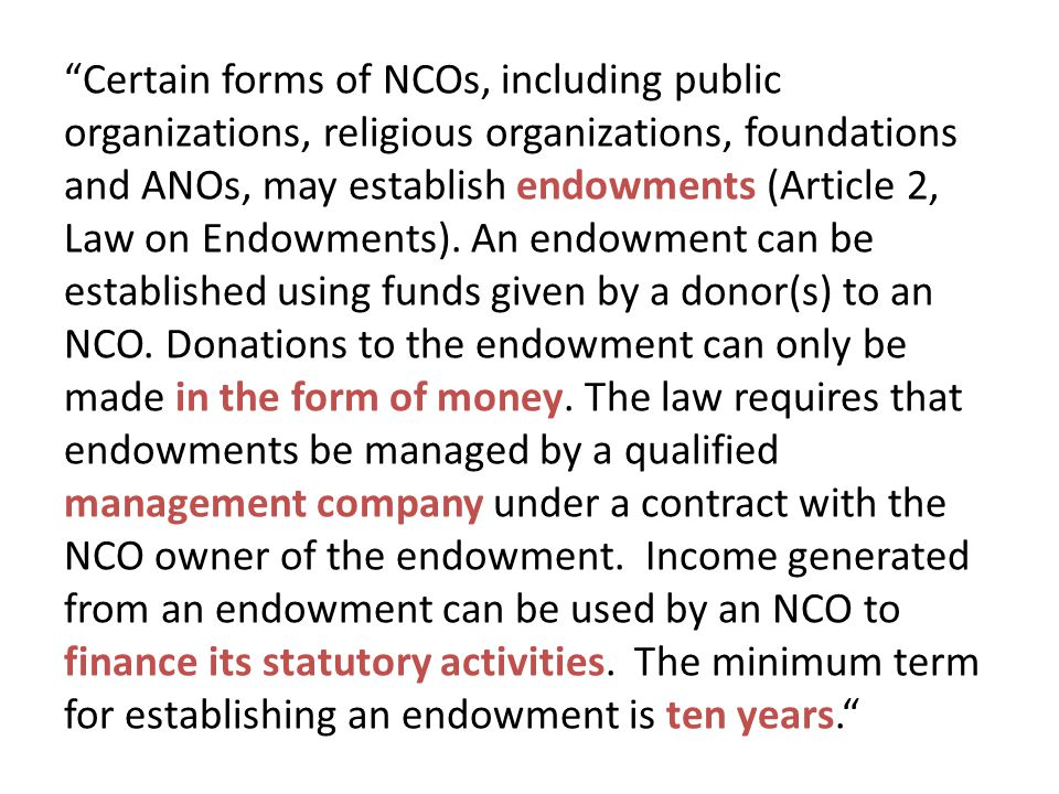 """Certain forms of NCOs, including public organizations, religious organizations, foundations and ANOs, may establish endowments (Article 2, Law on End"