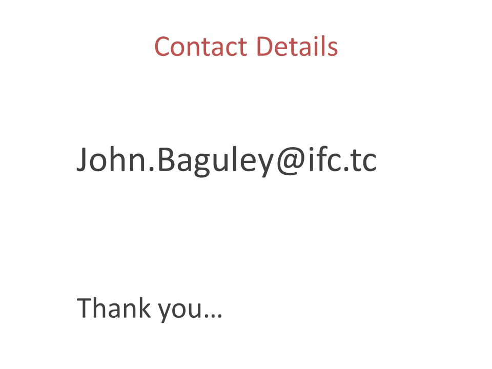 Contact Details John.Baguley@ifc.tc Thank you…