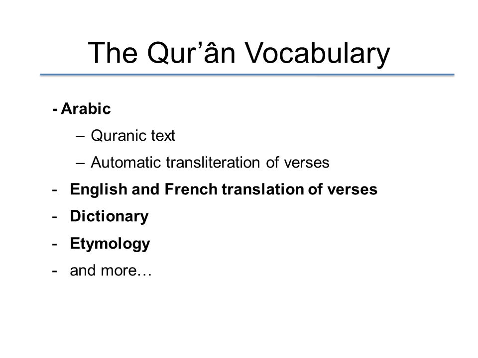 The Qur'ân Vocabulary - Arabic –Quranic text –Automatic transliteration of verses -English and French translation of verses -Dictionary -Etymology -and more…