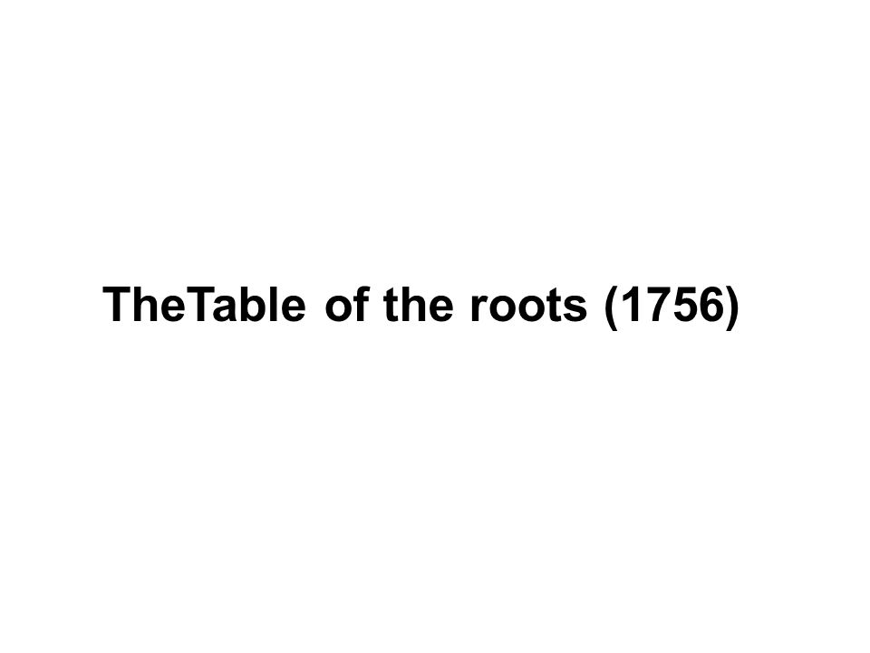 TheTable of the roots (1756)