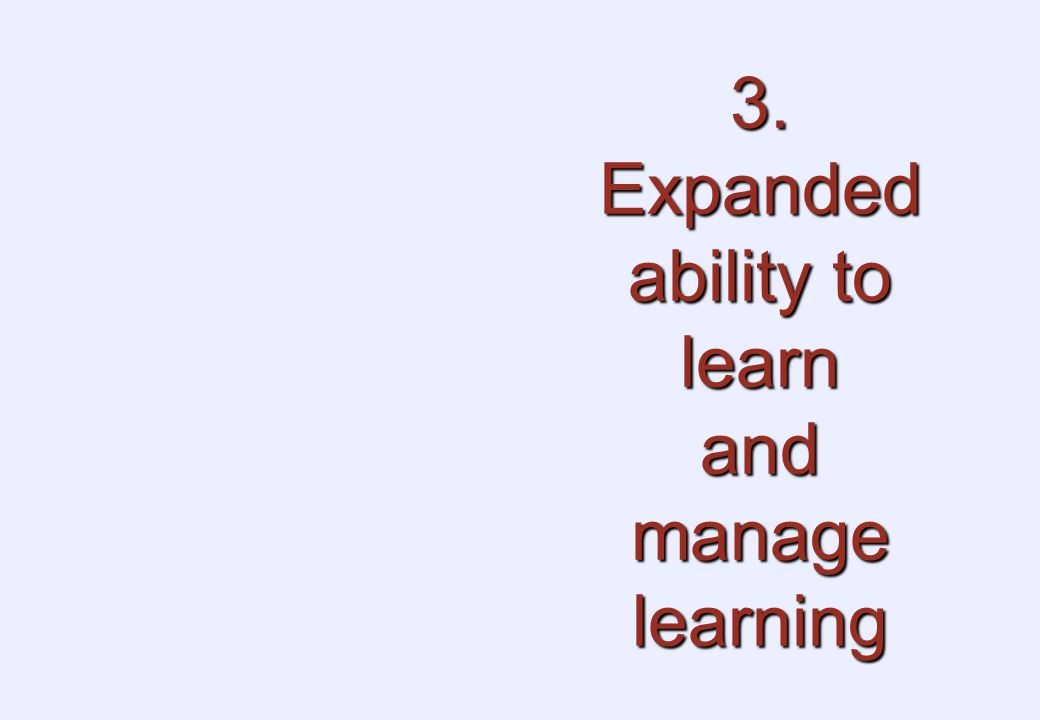 3. Expanded ability to learn and manage learning
