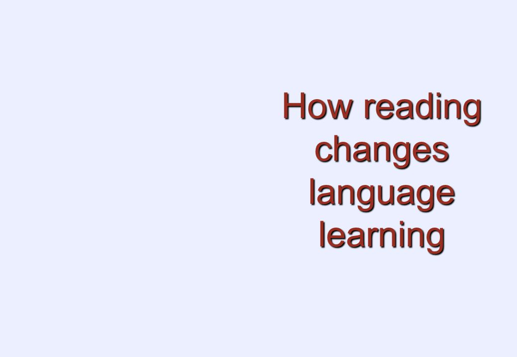 How reading changes language learning