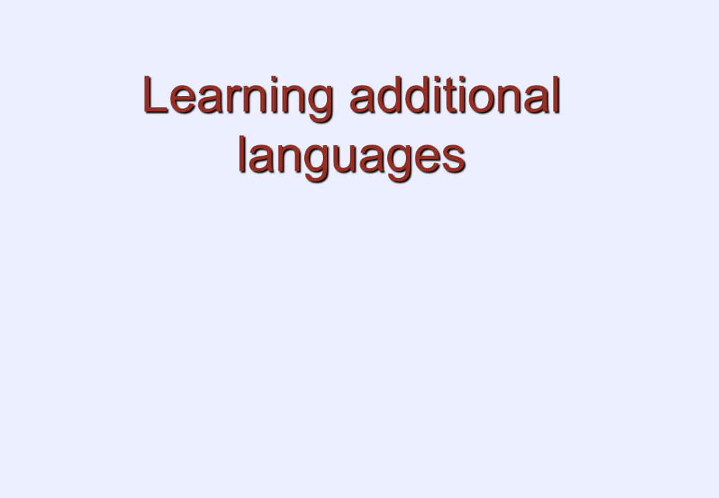 Learning additional languages