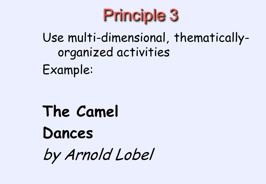 Principle 3 Use multi-dimensional, thematically- organized activities Example: The Camel Dances by Arnold Lobel