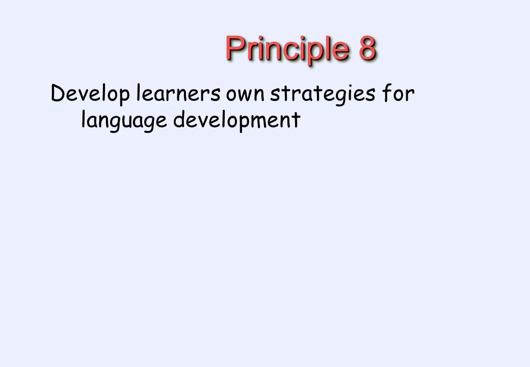 Principle 8 Develop learners own strategies for language development
