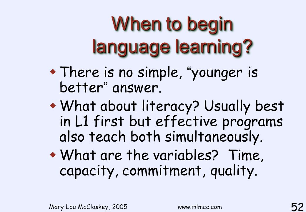 Mary Lou McCloskey, 2005 www.mlmcc.com 52 When to begin language learning.