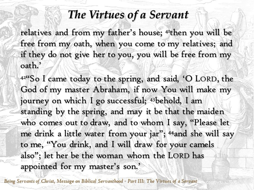Being Servants of Christ, Message on Biblical Servanthood - Part III: The Virtues of a Servant The Virtues of a Servant relatives and from my father's
