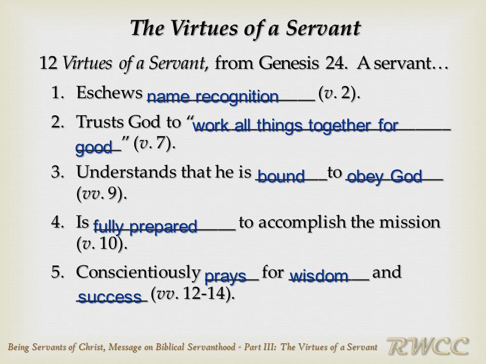 Being Servants of Christ, Message on Biblical Servanthood - Part III: The Virtues of a Servant The Virtues of a Servant 12 Virtues of a Servant, from