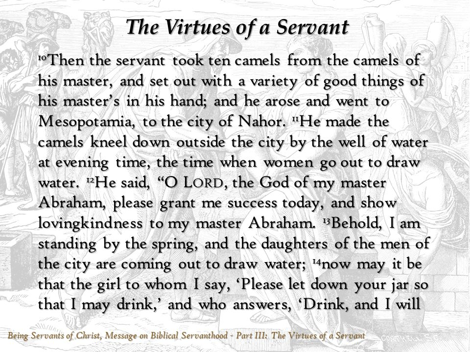 Being Servants of Christ, Message on Biblical Servanthood - Part III: The Virtues of a Servant The Virtues of a Servant 10 Then the servant took ten c