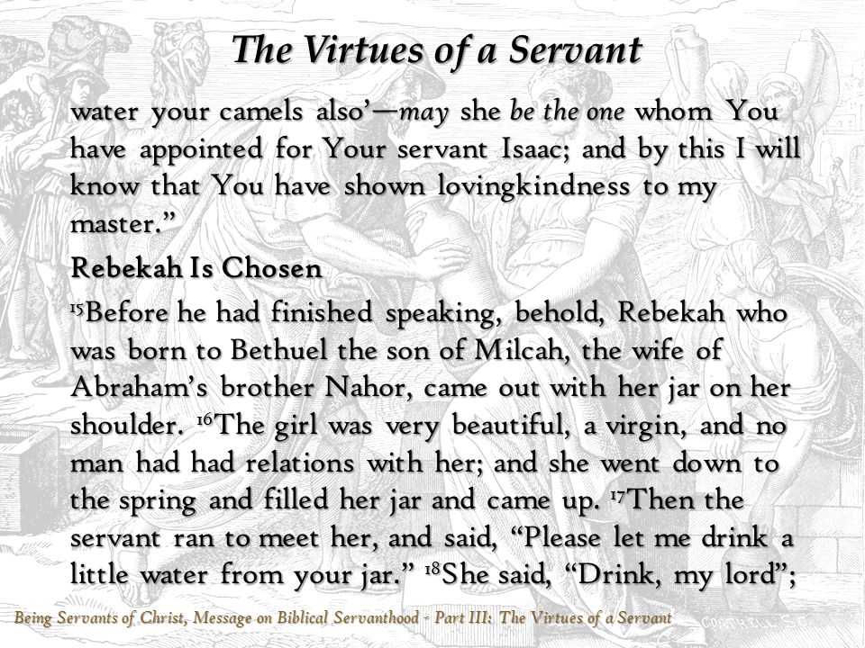 Being Servants of Christ, Message on Biblical Servanthood - Part III: The Virtues of a Servant The Virtues of a Servant 12 Virtues of a Servant, from Genesis 24.