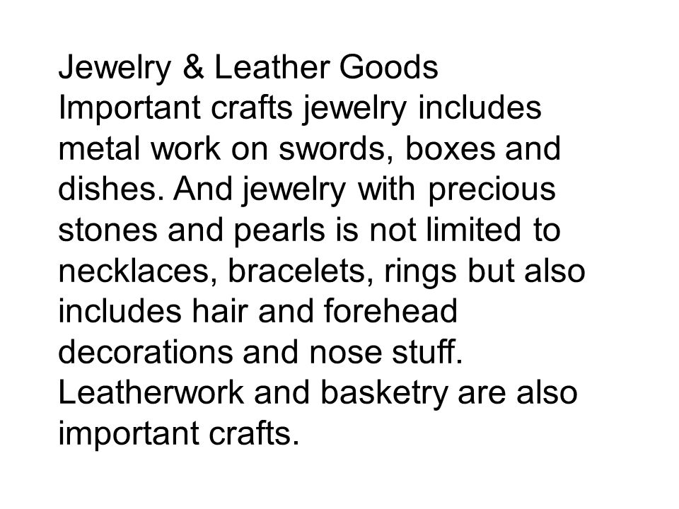 Jewelry & Leather Goods Important crafts jewelry includes metal work on swords, boxes and dishes. And jewelry with precious stones and pearls is not l