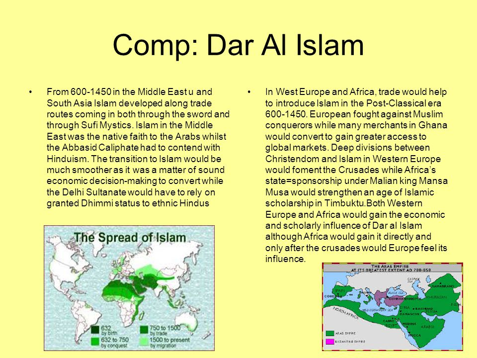 Comp: Dar Al Islam From 600-1450 in the Middle East u and South Asia Islam developed along trade routes coming in both through the sword and through S