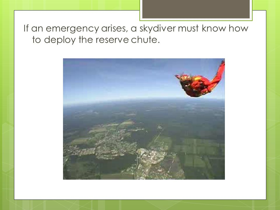 If an emergency arises, a skydiver must know how to deploy the reserve chute.