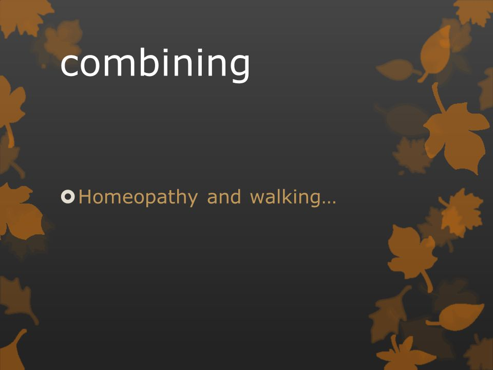 combining  Homeopathy and walking…