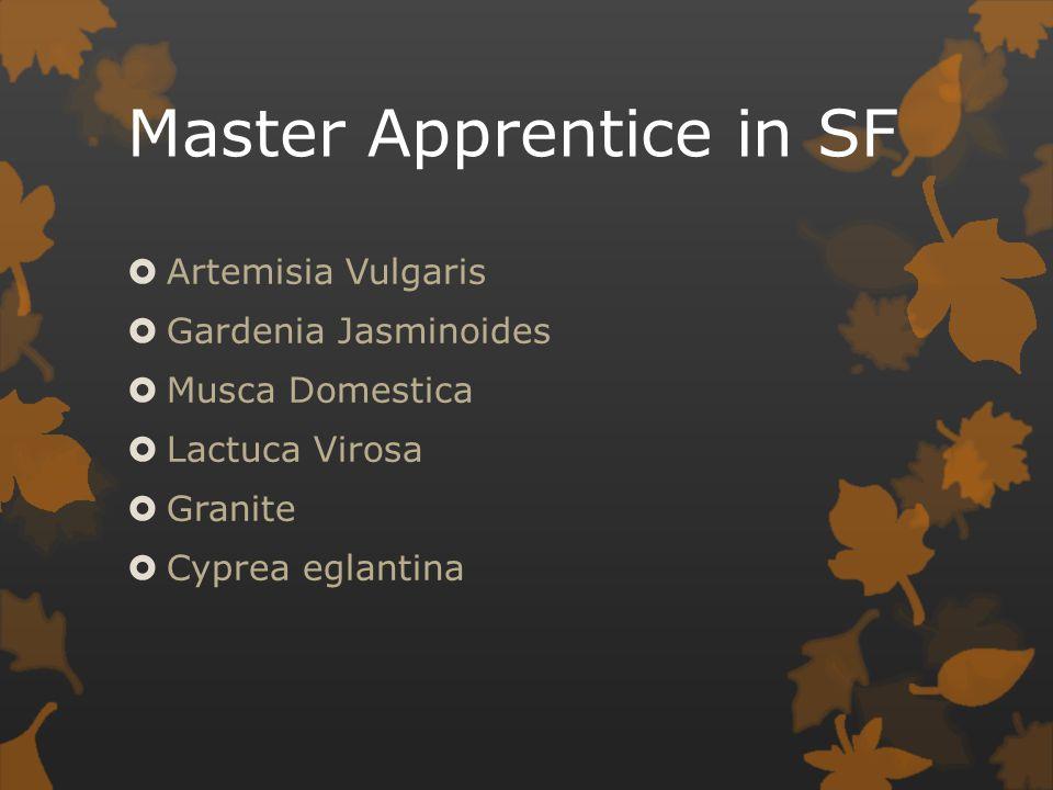 Master Apprentice in SF  Artemisia Vulgaris  Gardenia Jasminoides  Musca Domestica  Lactuca Virosa  Granite  Cyprea eglantina