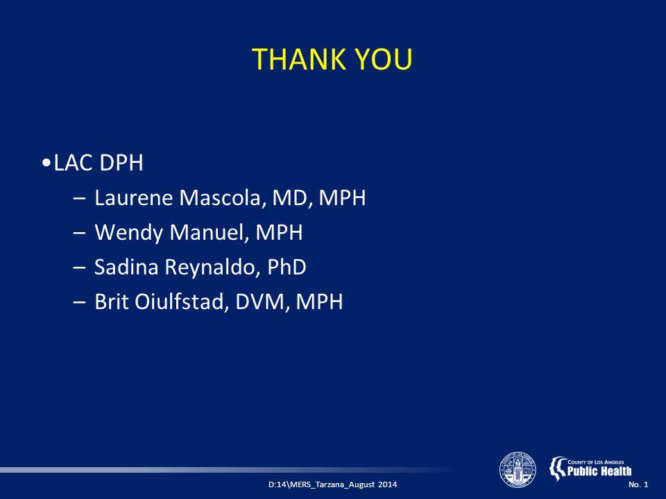 THANK YOU LAC DPH –Laurene Mascola, MD, MPH –Wendy Manuel, MPH –Sadina Reynaldo, PhD –Brit Oiulfstad, DVM, MPH D:14\MERS_Tarzana_August 2014No.