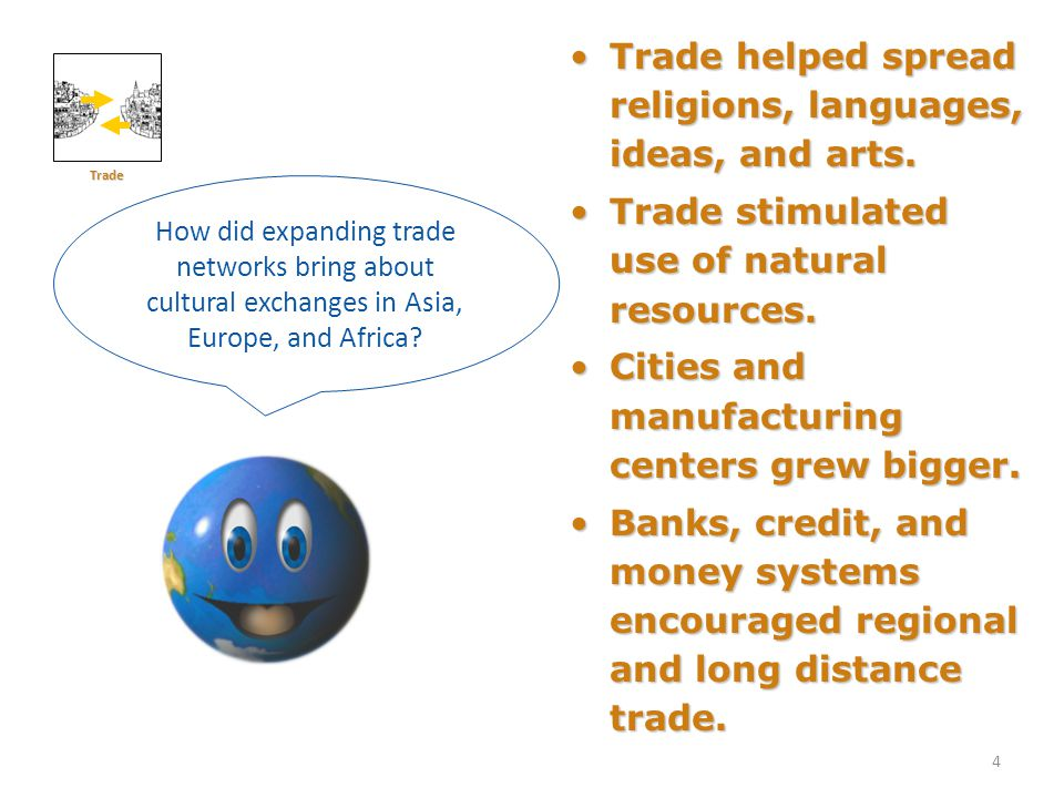 4 Trade helped spread religions, languages, ideas, and arts.Trade helped spread religions, languages, ideas, and arts.