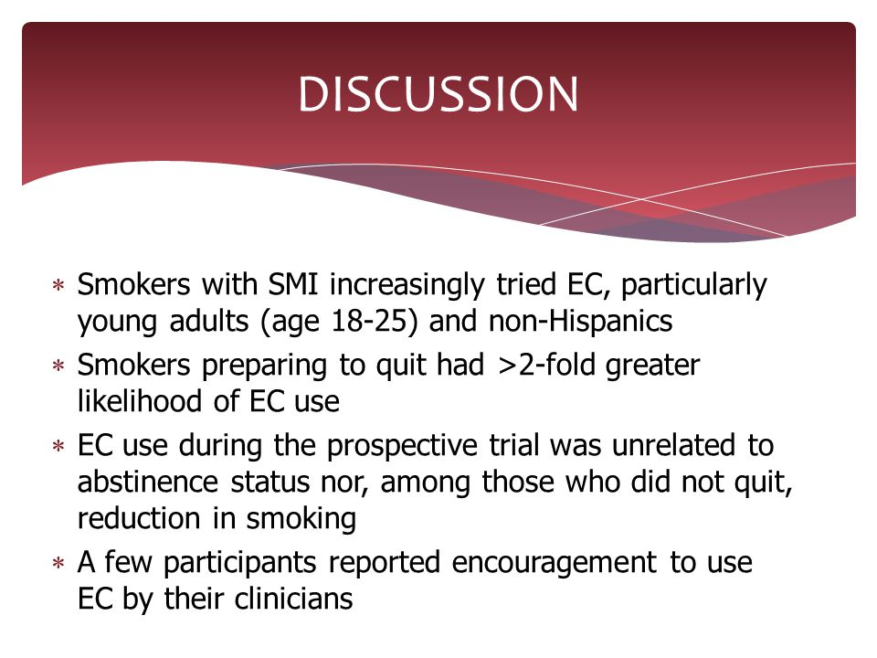  Smokers with SMI increasingly tried EC, particularly young adults (age 18-25) and non-Hispanics  Smokers preparing to quit had >2-fold greater like