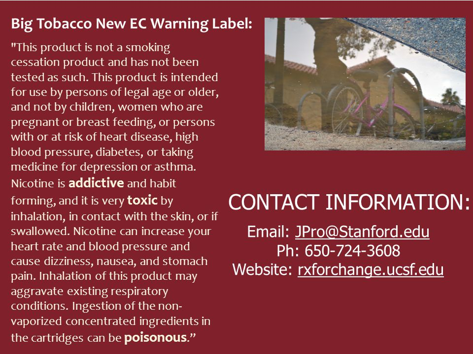 CONTACT INFORMATION: Email: JPro@Stanford.edu Ph: 650-724-3608 Website: rxforchange.ucsf.edu This product is not a smoking cessation product and has not been tested as such.