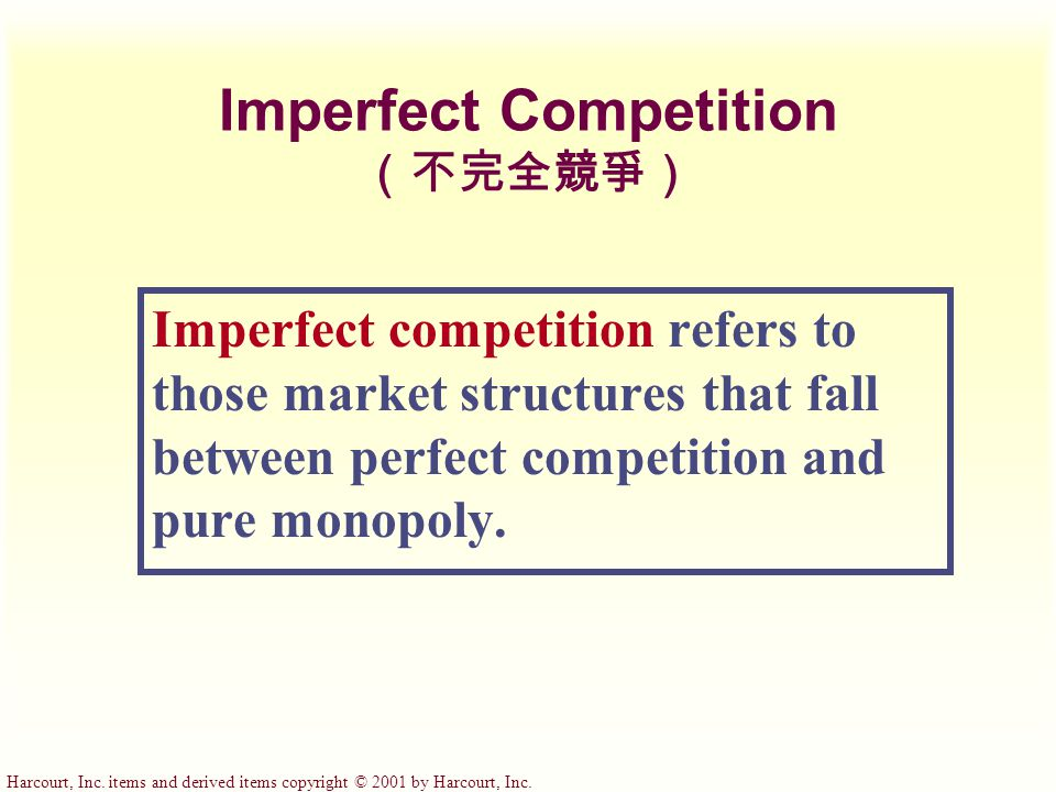Harcourt, Inc. items and derived items copyright © 2001 by Harcourt, Inc. Imperfect Competition (不完全競爭) Imperfect competition refers to those market s