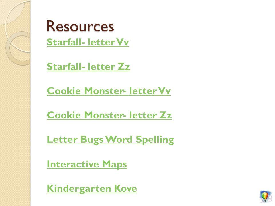 Resources Starfall- letter Vv Starfall- letter Zz Cookie Monster- letter Vv Cookie Monster- letter Zz Letter Bugs Word Spelling Interactive Maps Kindergarten Kove