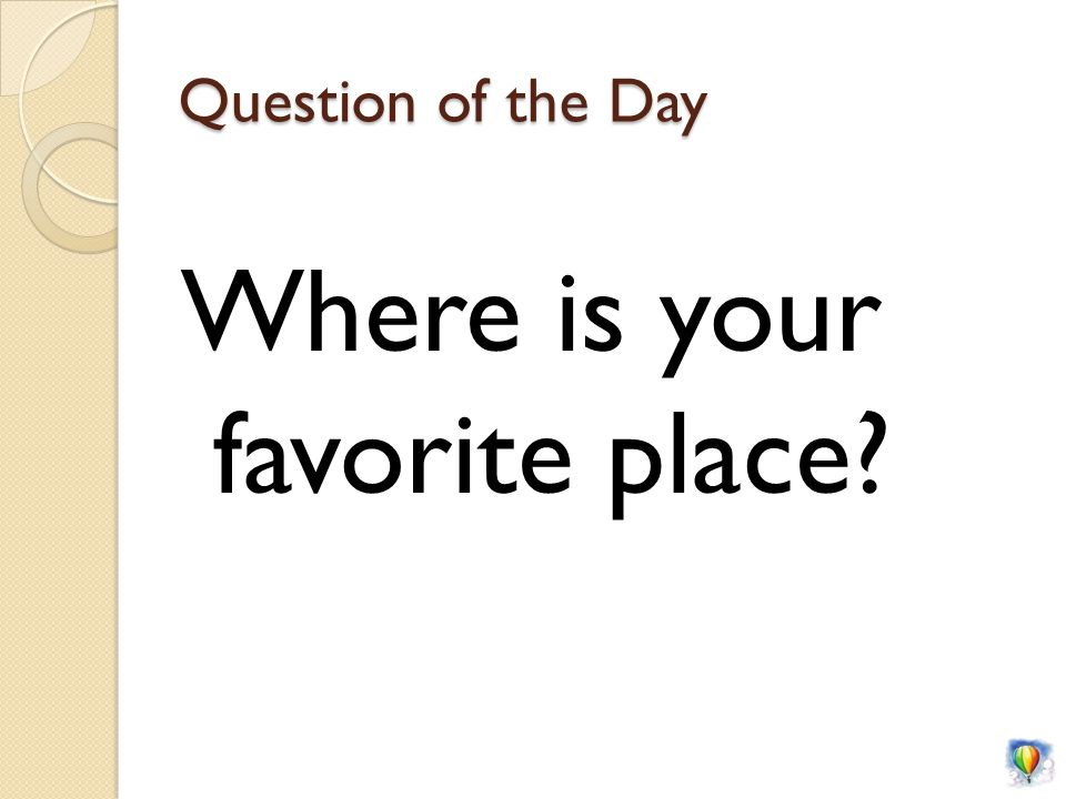 Question of the Day Where is your favorite place?