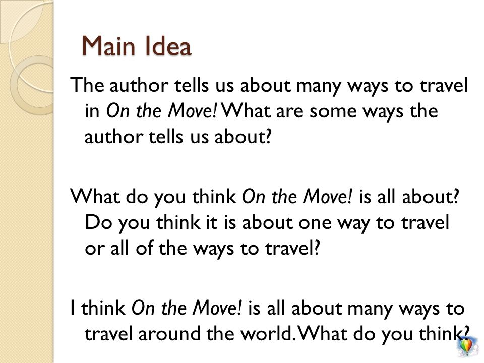 Main Idea The author tells us about many ways to travel in On the Move.