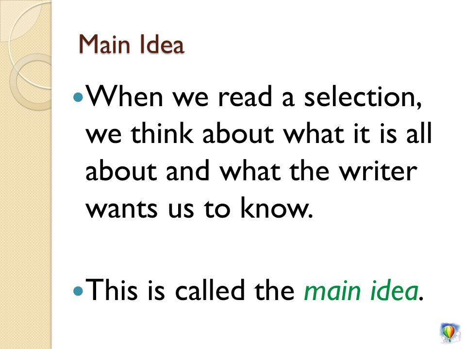 Main Idea When we read a selection, we think about what it is all about and what the writer wants us to know.