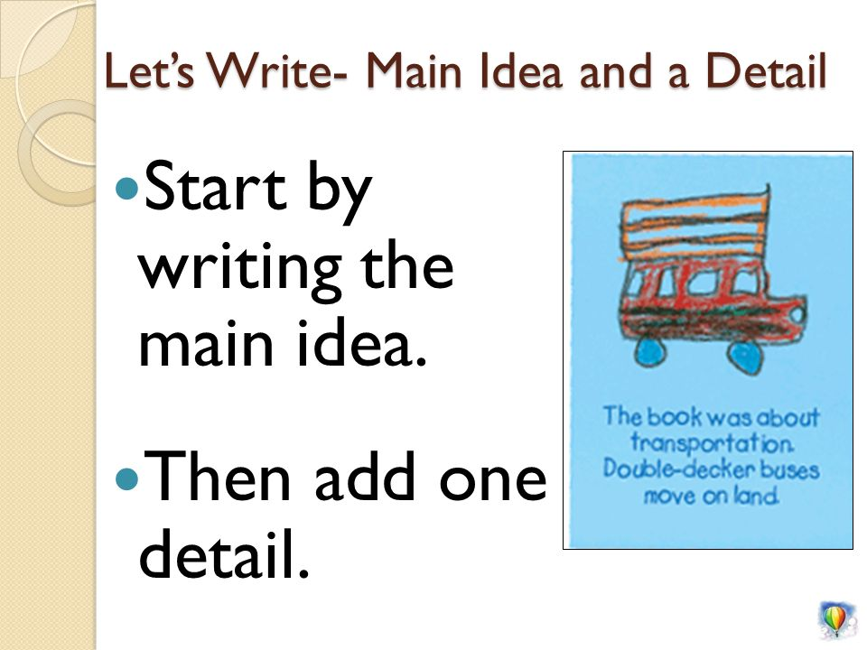 Let's Write- Main Idea and a Detail Start by writing the main idea. Then add one detail.