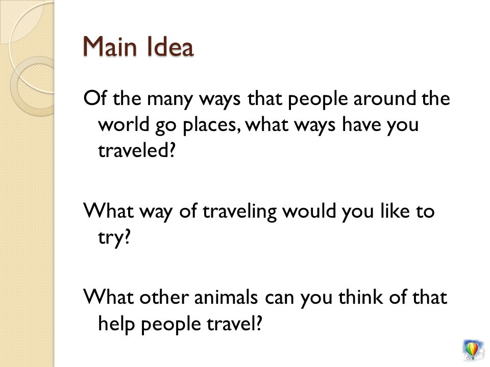 Main Idea Of the many ways that people around the world go places, what ways have you traveled.