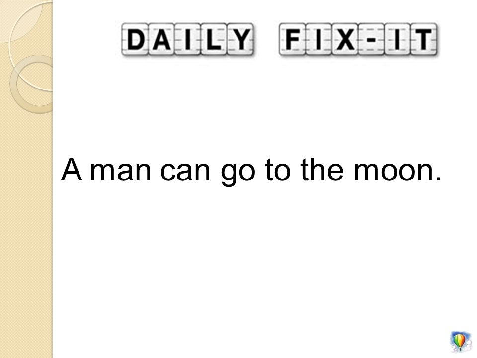 A man can go to the moon.
