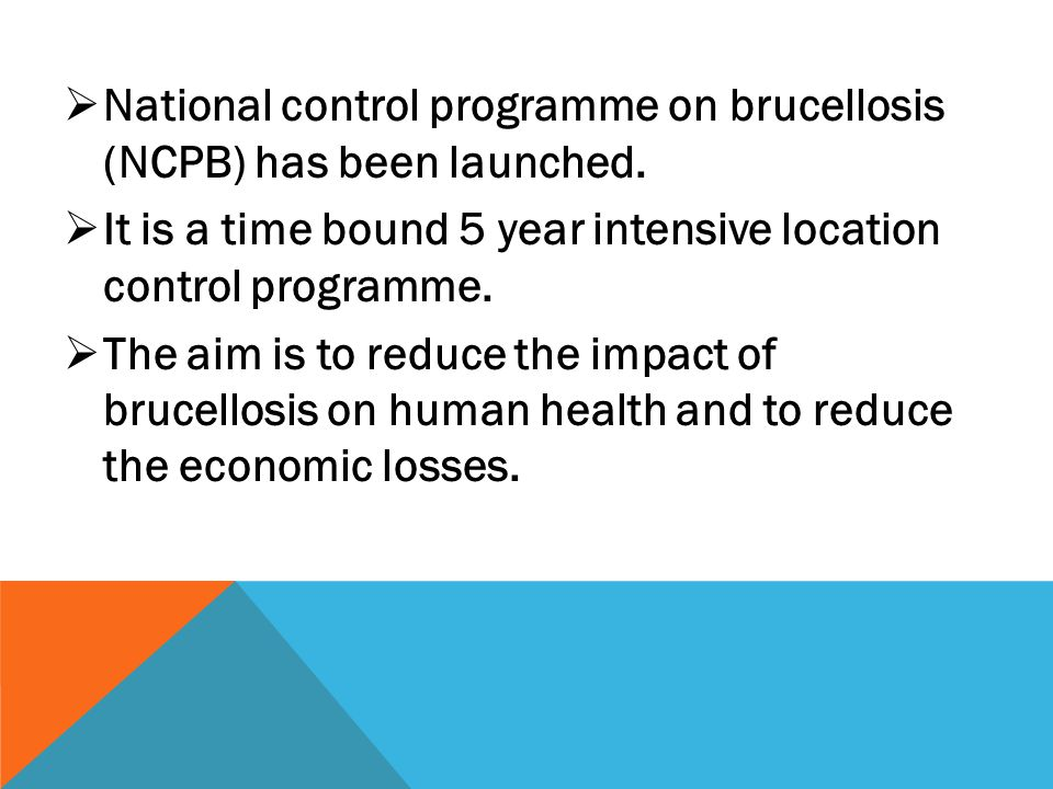  National control programme on brucellosis (NCPB) has been launched.