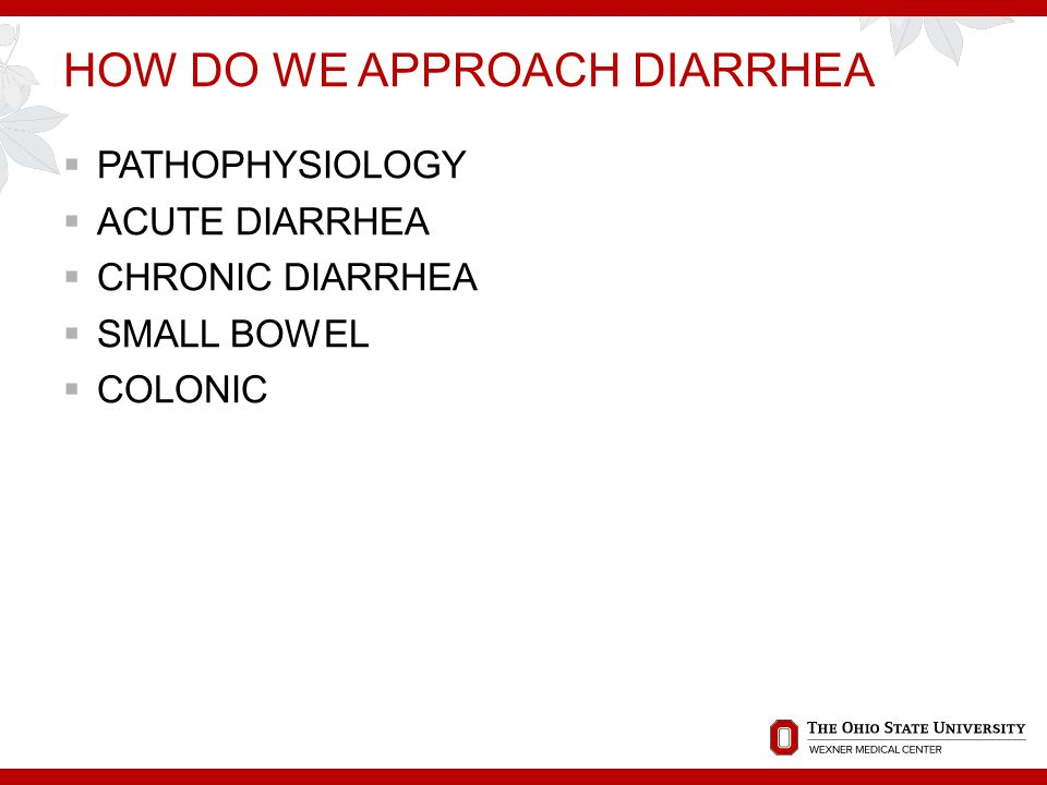 HOW DO WE APPROACH DIARRHEA  PATHOPHYSIOLOGY  ACUTE DIARRHEA  CHRONIC DIARRHEA  SMALL BOWEL  COLONIC