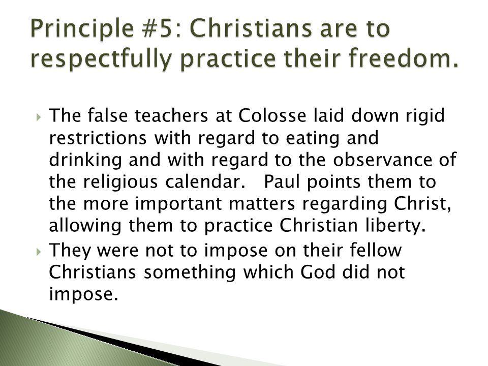  The false teachers at Colosse laid down rigid restrictions with regard to eating and drinking and with regard to the observance of the religious cal