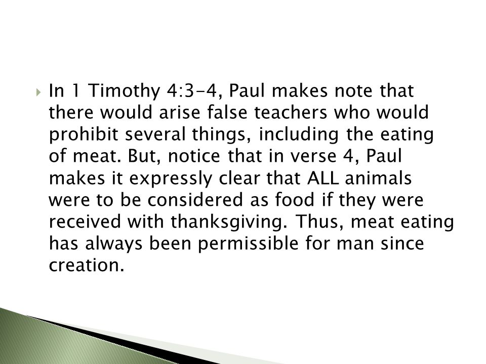  In 1 Timothy 4:3-4, Paul makes note that there would arise false teachers who would prohibit several things, including the eating of meat. But, noti
