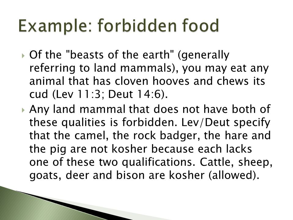 Of the beasts of the earth (generally referring to land mammals), you may eat any animal that has cloven hooves and chews its cud (Lev 11:3; Deut 14:6).