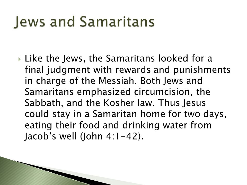  Like the Jews, the Samaritans looked for a final judgment with rewards and punishments in charge of the Messiah.