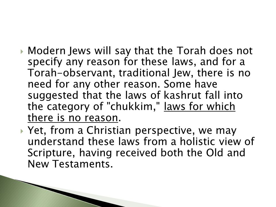  Modern Jews will say that the Torah does not specify any reason for these laws, and for a Torah-observant, traditional Jew, there is no need for any