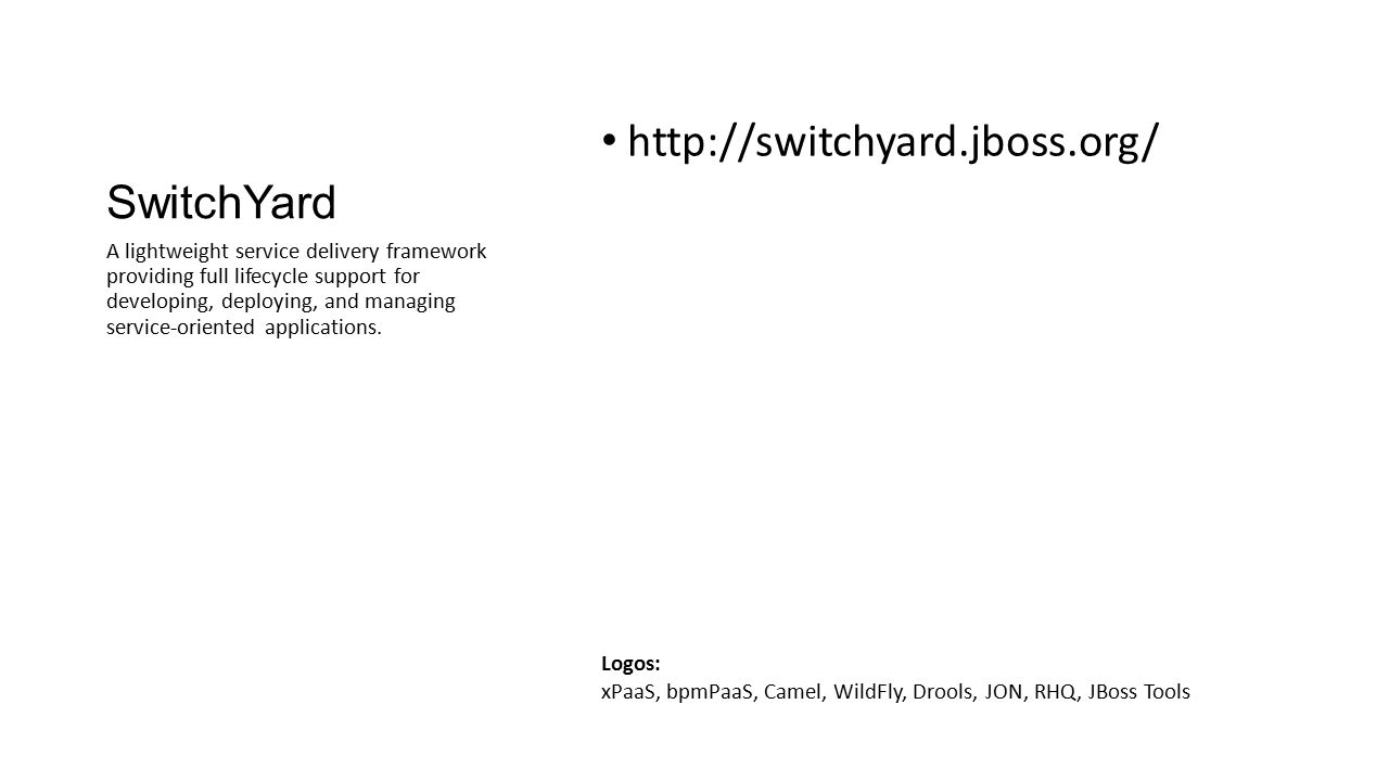 SwitchYard http://switchyard.jboss.org/ A lightweight service delivery framework providing full lifecycle support for developing, deploying, and manag
