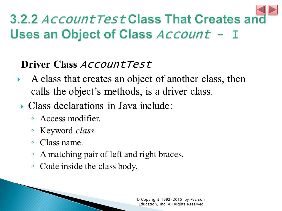 Driver Class AccountTest  A class that creates an object of another class, then calls the object's methods, is a driver class.