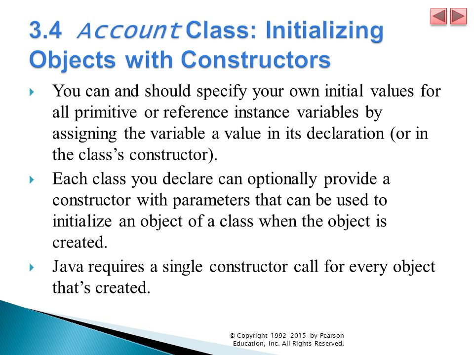  You can and should specify your own initial values for all primitive or reference instance variables by assigning the variable a value in its declaration (or in the class's constructor).